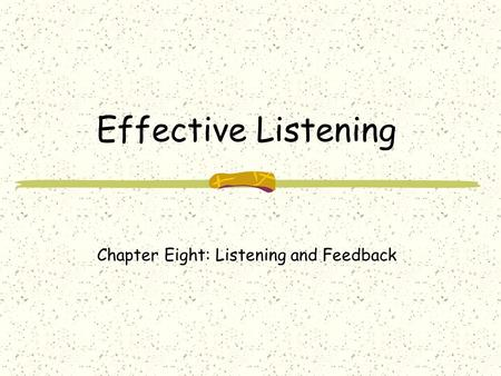 Effective Listening Chapter Eight: Listening and Feedback.