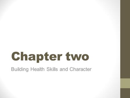 Chapter two Building Health Skills and Character.