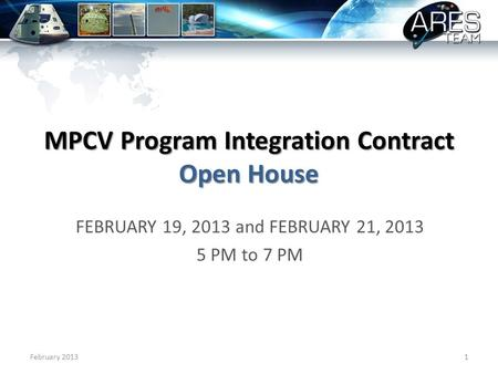 MPCV Program Integration Contract Open House FEBRUARY 19, 2013 and FEBRUARY 21, 2013 5 PM to 7 PM February 20131.