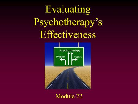 Evaluating Psychotherapy's Effectiveness Module 72.