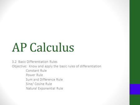 AP Calculus 3.2 Basic Differentiation Rules Objective: Know and apply the basic rules of differentiation Constant Rule Power Rule Sum and Difference Rule.