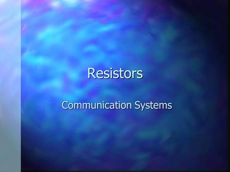 Resistors Communication Systems. Reading the color stripes n Color stripes are printed at one end of the insulating body, which is usually tan. n Reading.