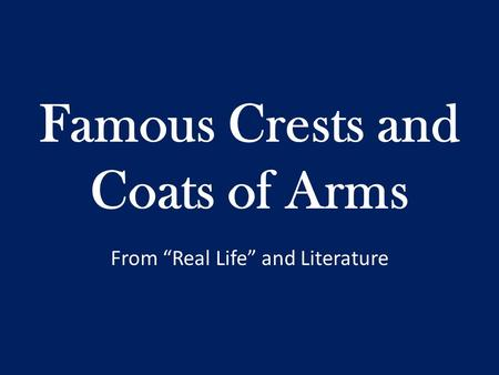 "Famous Crests and Coats of Arms From ""Real Life"" and Literature."