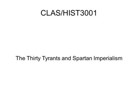 CLAS/HIST3001 The Thirty Tyrants and Spartan Imperialism.