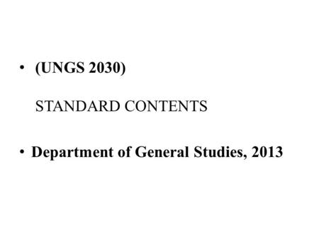 THE ISLAMIC WORLDVIEW (UNGS 2030) STANDARD CONTENTS Department of General Studies, 2013.
