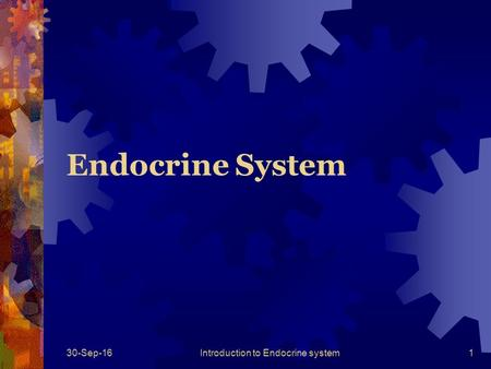 30-Sep-16Introduction to Endocrine system1 Endocrine System.