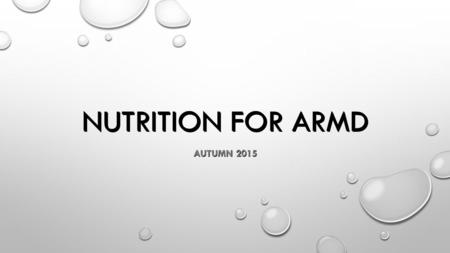 NUTRITION FOR ARMD AUTUMN 2015. MACULAR DEGENERATION WETDRY.