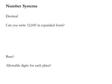 Number Systems Decimal Can you write 12,045 in expanded form? Base? Allowable digits for each place?