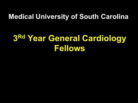 3 Rd Year General Cardiology Fellows Medical University of South Carolina.