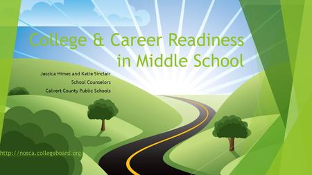 College & Career Readiness in Middle School Jessica Himes and Katie Sinclair School Counselors Calvert County Public Schools