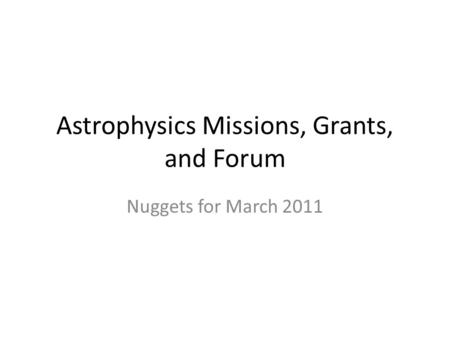 Astrophysics Missions, Grants, and Forum Nuggets for March 2011.
