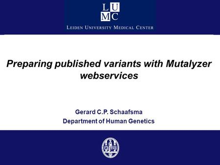 Preparing published variants with Mutalyzer webservices Gerard C.P. Schaafsma Department of Human Genetics.