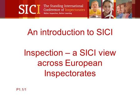 An introduction to SICI Inspection – a SICI view across European Inspectorates P1.1/1.