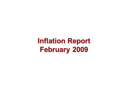 Inflation Report February 2009. Prospects for inflation.
