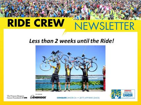 Less than 2 weeks until the Ride!. All Crew Meeting Toronto All Crew Meeting All Crew Meeting Date and Time: Friday, June 11 th at 6:00pm Team Captains.