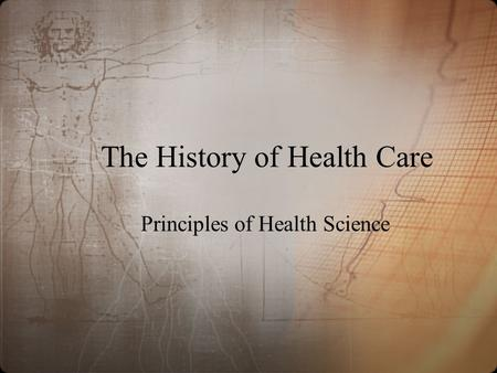 The History of Health Care Principles of Health Science.
