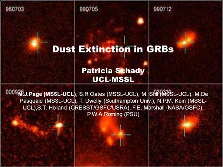 Dust Extinction in GRBs Patricia Schady UCL-MSSL M.J.Page (MSSL-UCL), S.R Oates (MSSL-UCL), M. Still (MSSL-UCL), M.De Pasquale (MSSL-UCL), T. Dwelly (Southampton.