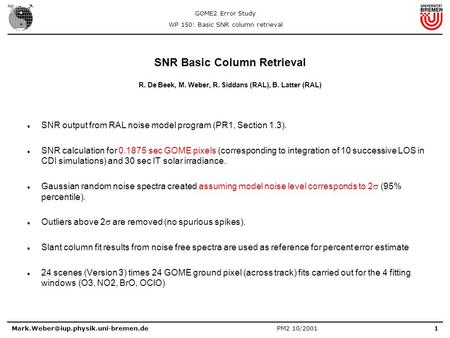 GOME2 Error Study WP 150: Basic SNR column retrieval PM2 10/2001 SNR Basic Column Retrieval R. De Beek, M. Weber,