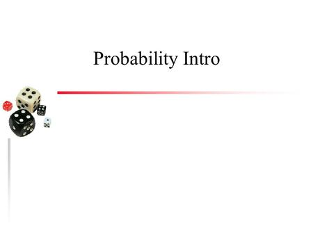 Probability Intro. Coin toss u Toss two coins 10 times keeping track of the results (head/tails) u Now toss 3 coins 10 times u Make a chart of all the.