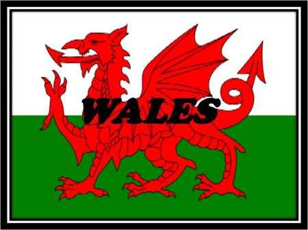 WALES. Location Map of Wales Wales is located in the central west of. Its area is about 20,779 km². Wales is bordered by to the east and with the sea.