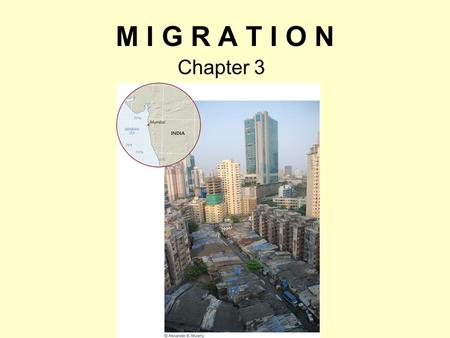 M I G R A T I O N Chapter 3. What Is Migration? Movement –Cyclic movement: Movement away from home for a short period Commuting Seasonal movement Nomadism.