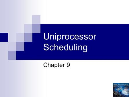 1 Uniprocessor Scheduling Chapter 9. 2 Aim of Scheduling Assign processes to be executed by the processor(s) Response time Throughput Processor efficiency.