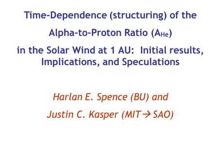 Time-Dependence (structuring) of the Alpha-to-Proton Ratio (A He ) in the Solar Wind at 1 AU: Initial results, Implications, and Speculations Harlan E.