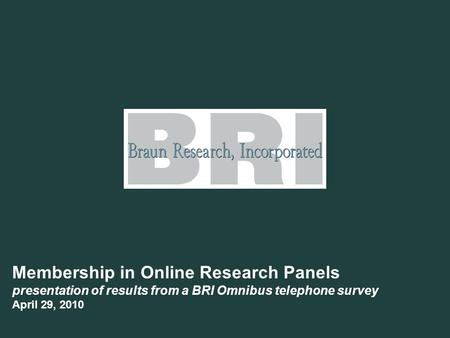 Membership in Online Research Panels presentation of results from a BRI Omnibus telephone survey April 29, 2010 asdf.