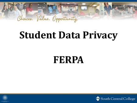 Student Data Privacy FERPA. What governs Student Data Privacy at SCC? FERPA- Family Educational Rights and Privacy Act of 1974 (aka the Buckley Amendment)