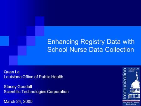 Enhancing Registry Data with School Nurse Data Collection Quan Le Louisiana Office of Public Health Stacey Goodall Scientific Technologies Corporation.
