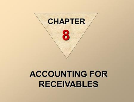 ACCOUNTING FOR RECEIVABLES CHAPTER 8 Agenda Learning goals Vocabulary Types of accounts receivable Accounts receivable Valuing accounts receivable Recognize.