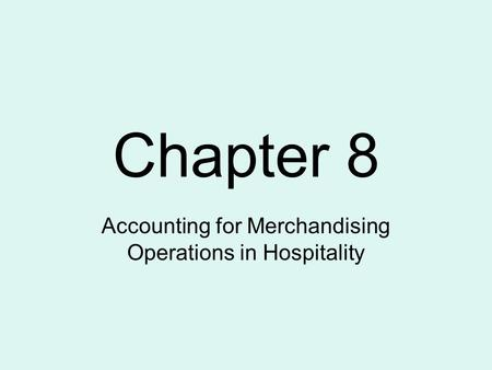 Chapter 8 Accounting for Merchandising Operations in Hospitality.