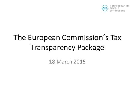 The European Commission´s Tax Transparency Package 18 March 2015.