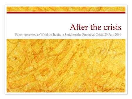 After the crisis Paper presented to Whitlam Institute Series on the Financial Crisis, 23 July 2009.