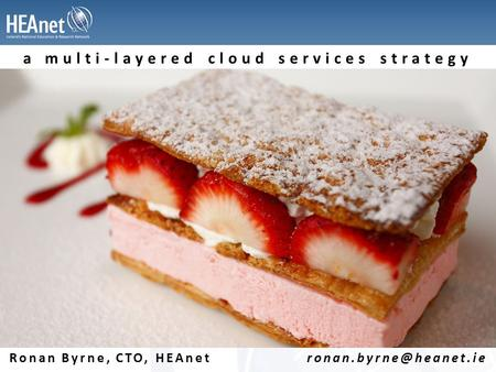 Image credit: NASA a multi-layered cloud services strategy Ronan Byrne, CTO, HEAnet