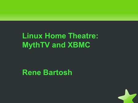 Linux Home Theatre: MythTV and XBMC Rene Bartosh.