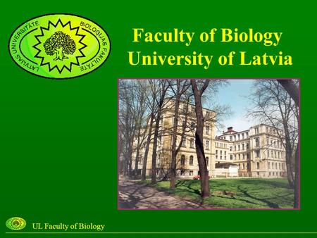 Faculty of Biology University of Latvia UL Faculty of Biology.