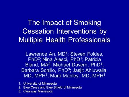 The Impact of Smoking Cessation Interventions by Multiple Health Professionals Lawrence An, MD 1 ; Steven Foldes, PhD 2 ; Nina Alesci, PhD 1 ; Patricia.