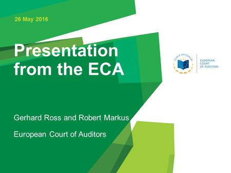 Presentation from the ECA 26 May 2016 Gerhard Ross and Robert Markus European Court of Auditors.