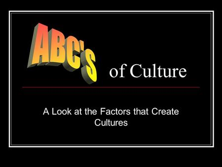 Of Culture A Look at the Factors that Create Cultures.