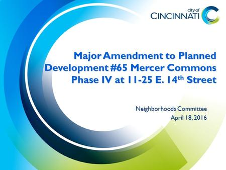 Major Amendment to Planned Development #65 Mercer Commons Phase IV at 11-25 E. 14 th Street Neighborhoods Committee April 18, 2016.
