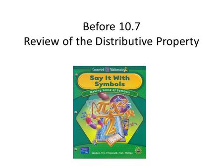 Before 10.7 Review of the Distributive Property.