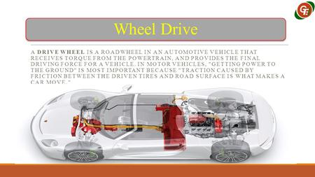 Wheel Drive A DRIVE WHEEL IS A ROADWHEEL IN AN AUTOMOTIVE VEHICLE THAT RECEIVES TORQUE FROM THE POWERTRAIN, AND PROVIDES THE FINAL DRIVING FORCE FOR A.