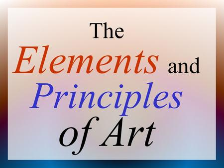 The Elements and Principles of Art. THE ELEMENTS OF DESIGN The building blocks or ingredients of art. Line Color Shape Form Space Texture.