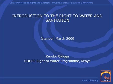 Centre On Housing Rights and Evictions – Housing Rights for Everyone, Everywhere  INTRODUCTION TO THE RIGHT TO WATER AND SANITATION Istanbul,