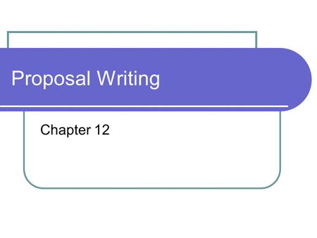 Proposal Writing Chapter 12. What is a Proposal? Proposals are documents designed to persuade someone to follow or accept a specific course of action.