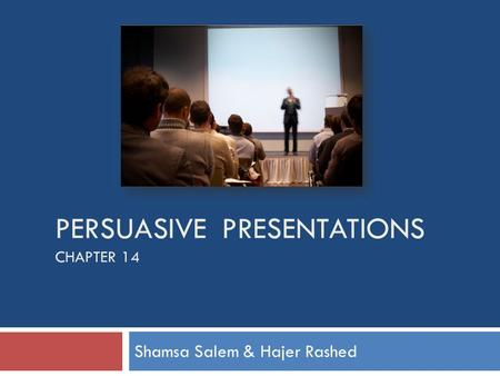PERSUASIVE PRESENTATIONS CHAPTER 14 Shamsa Salem & Hajer Rashed.