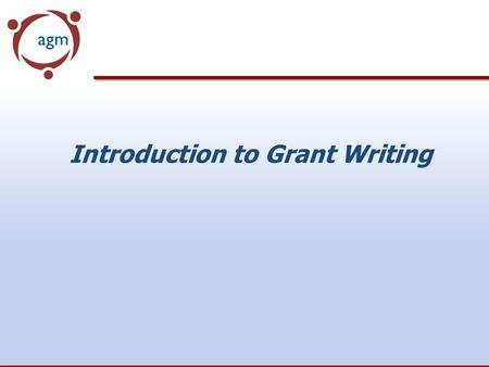 Introduction to Grant Writing. What do funders look for? Validation of your nonprofit status Did you follow instructions? Is there common ground between.