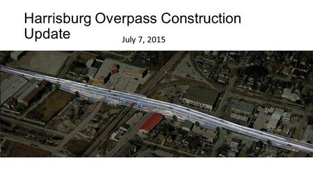 Harrisburg Overpass Construction Update July 7, 2015.