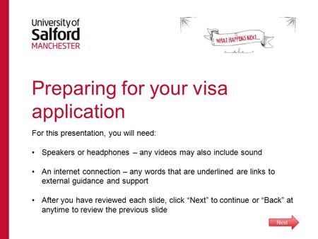 Preparing for your visa application For this presentation, you will need: Speakers or headphones – any videos may also include sound An internet connection.